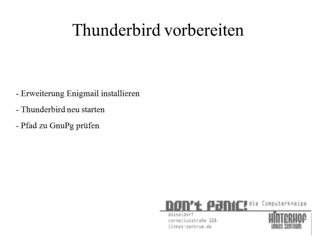 Thunderbird vorbereiten - Erweiterung Enigmail installieren - Thunderbird neu starten - Pfad zu GnuPg prüfen