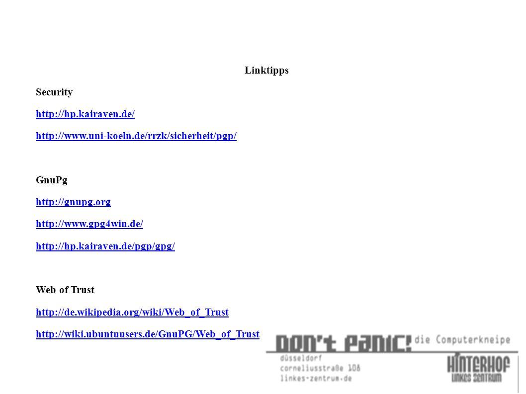 Linktipps Security http://hp.kairaven.de/ http://www.uni-koeln.de/rrzk/sicherheit/pgp/ GnuPg http://gnupg.org http://www.gpg4win.de/ http://hp.kairave