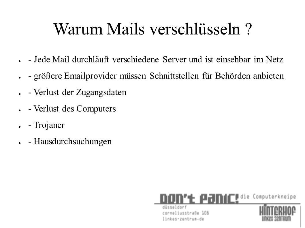 Warum Mails verschlüsseln ? ● - Jede Mail durchläuft verschiedene Server und ist einsehbar im Netz ● - größere Emailprovider müssen Schnittstellen für