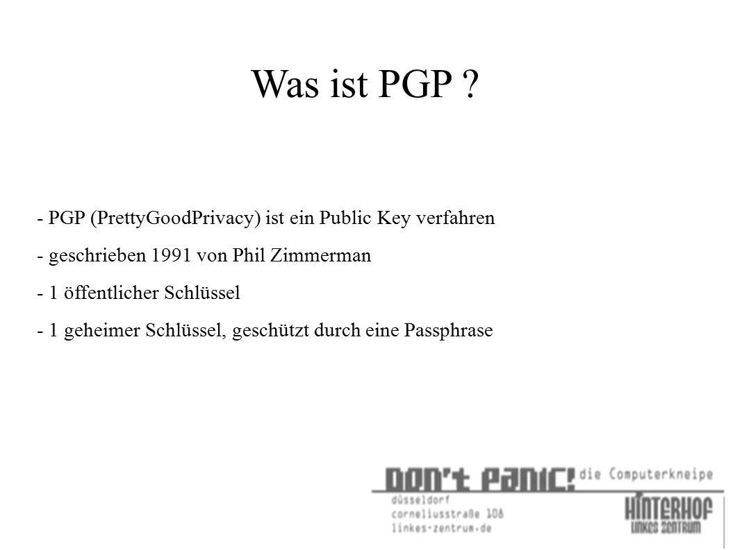 Was ist PGP ? - PGP (PrettyGoodPrivacy) ist ein Public Key verfahren - geschrieben 1991 von Phil Zimmerman - 1 öffentlicher Schlüssel - 1 geheimer Sch