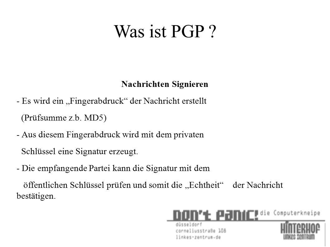 """Was ist PGP ? Nachrichten Signieren - Es wird ein """"Fingerabdruck"""" der Nachricht erstellt (Prüfsumme z.b. MD5) - Aus diesem Fingerabdruck wird mit dem"""