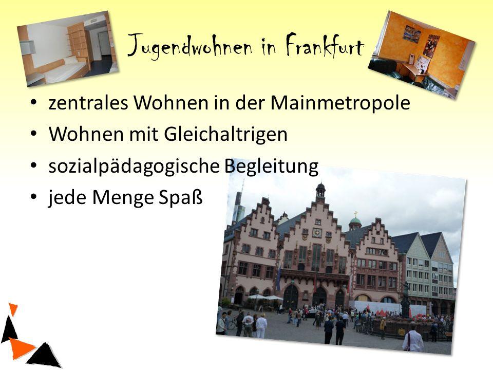 Jugendwohnen in Frankfurt zentrales Wohnen in der Mainmetropole Wohnen mit Gleichaltrigen sozialpädagogische Begleitung jede Menge Spaß