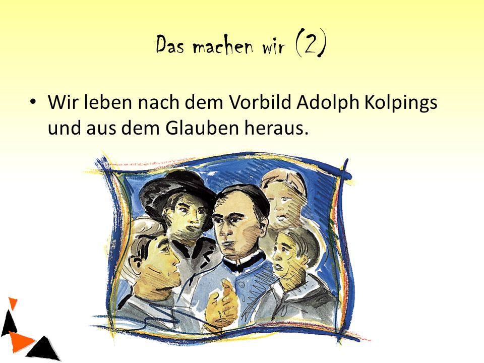 Das machen wir (2) Wir leben nach dem Vorbild Adolph Kolpings und aus dem Glauben heraus.