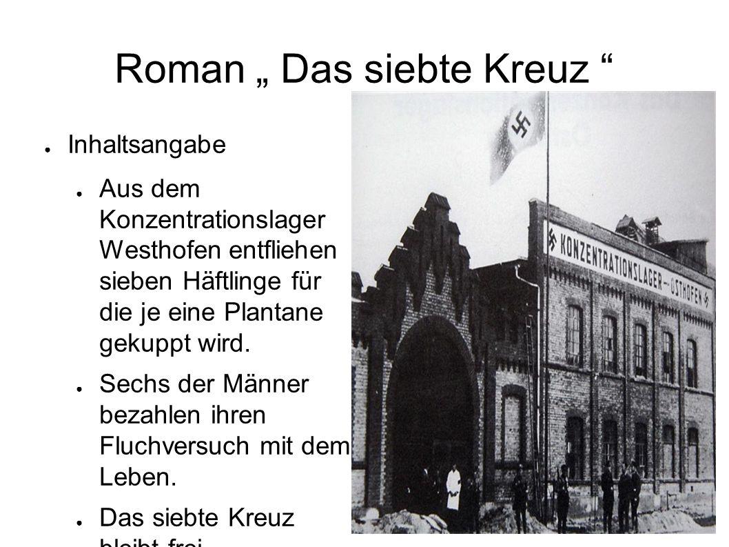 """Roman """" Das siebte Kreuz ● Inhaltsangabe ● Aus dem Konzentrationslager Westhofen entfliehen sieben Häftlinge für die je eine Plantane gekuppt wird."""
