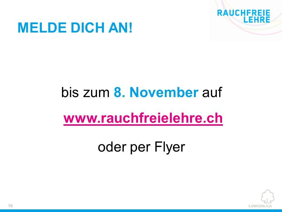 bis zum 8. November auf www.rauchfreielehre.ch oder per Flyer MELDE DICH AN!