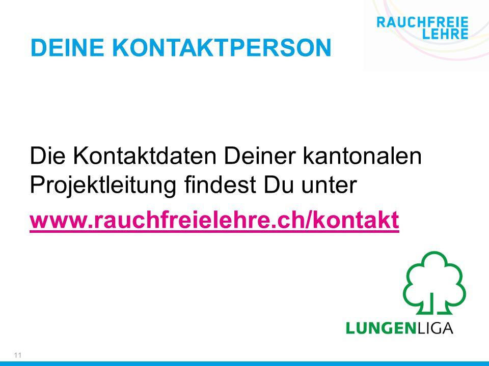 Die Kontaktdaten Deiner kantonalen Projektleitung findest Du unter www.rauchfreielehre.ch/kontakt DEINE KONTAKTPERSON