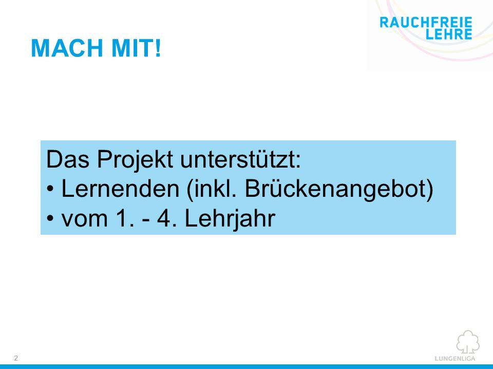 MACH MIT! Das Projekt unterstützt: Lernenden (inkl. Brückenangebot) vom 1. - 4. Lehrjahr
