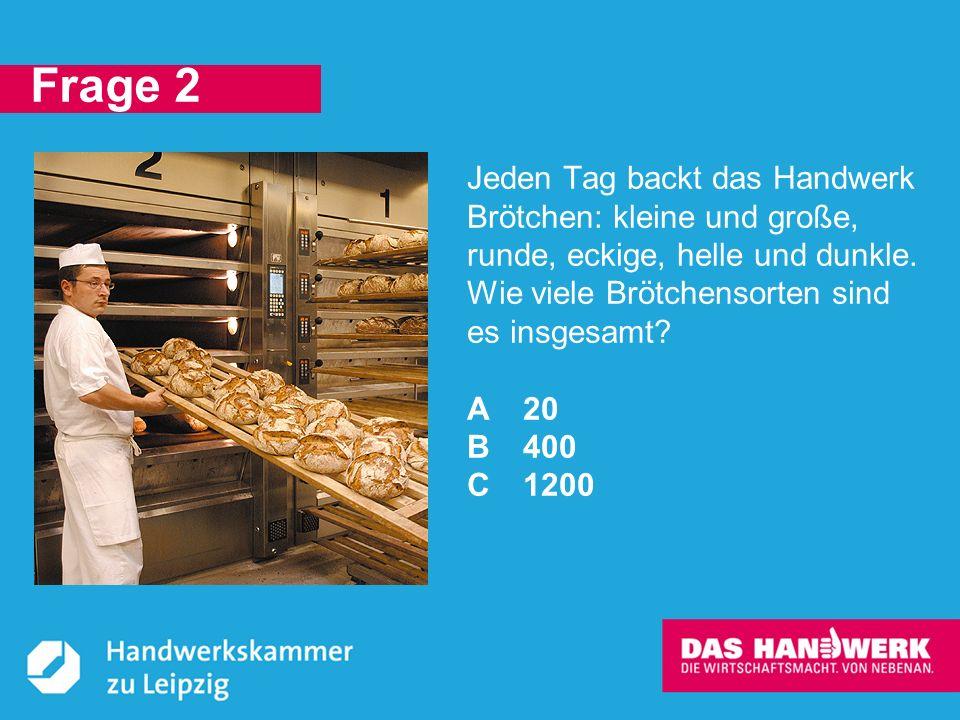 © Handwerkskammer zu Leipzig, Dresdner Straße 11/13, 04103 Leipzig C: 1200 Brötchensorten bieten die Bäckereien in Deutschland jeden Tag an.