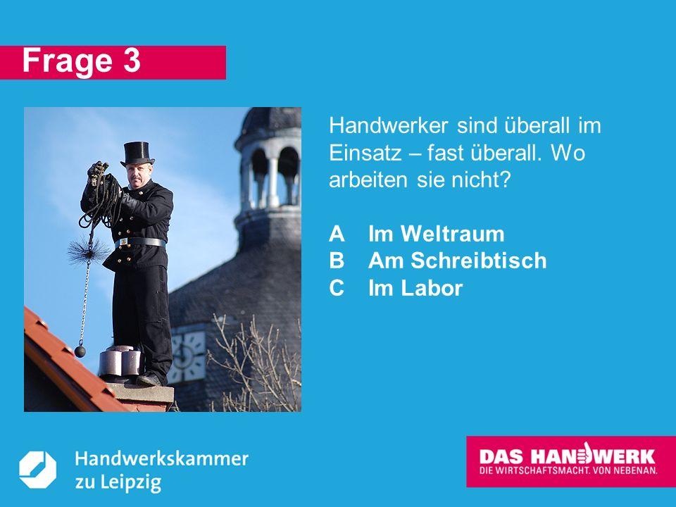 © Handwerkskammer zu Leipzig, Dresdner Straße 11/13, 04103 Leipzig A: Arbeitsplätze von Handwerkern sind an vielen Orten zu finden.