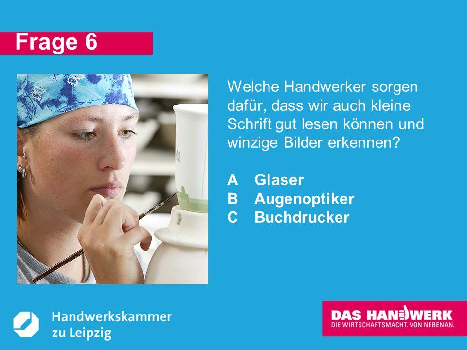 © Handwerkskammer zu Leipzig, Dresdner Straße 11/13, 04103 Leipzig B: Augenoptiker sorgen dafür, dass wir den Durchblick nicht verlieren.