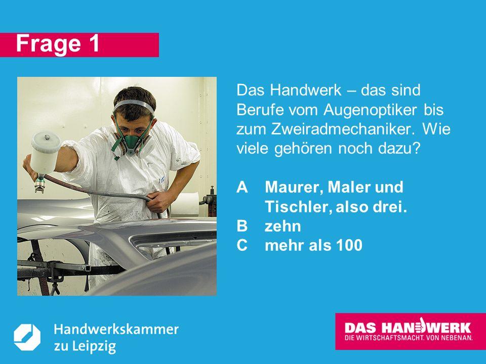 © Handwerkskammer zu Leipzig, Dresdner Straße 11/13, 04103 Leipzig C: Vom Augenoptiker bis zum Zimmerer können über 140 Berufe im Handwerk erlernt werden.