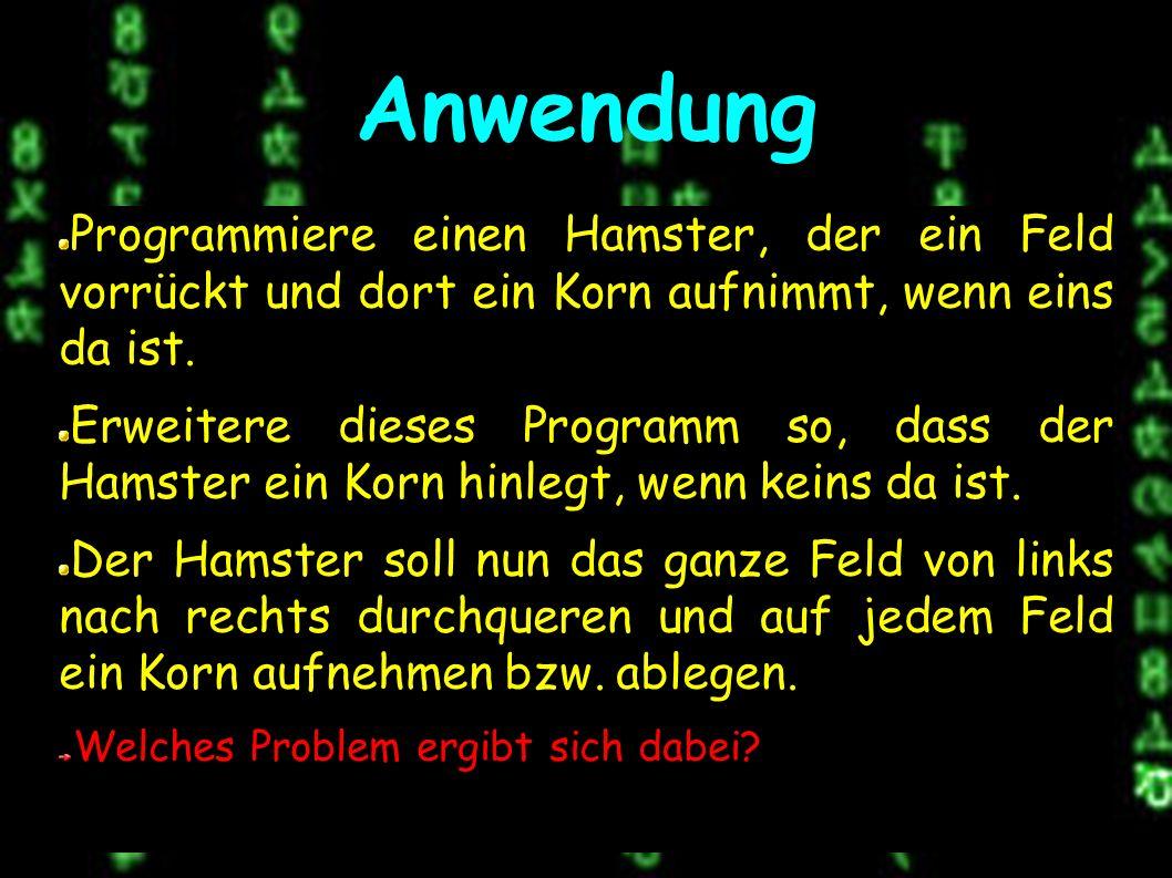 Anwendung Programmiere einen Hamster, der ein Feld vorrückt und dort ein Korn aufnimmt, wenn eins da ist.