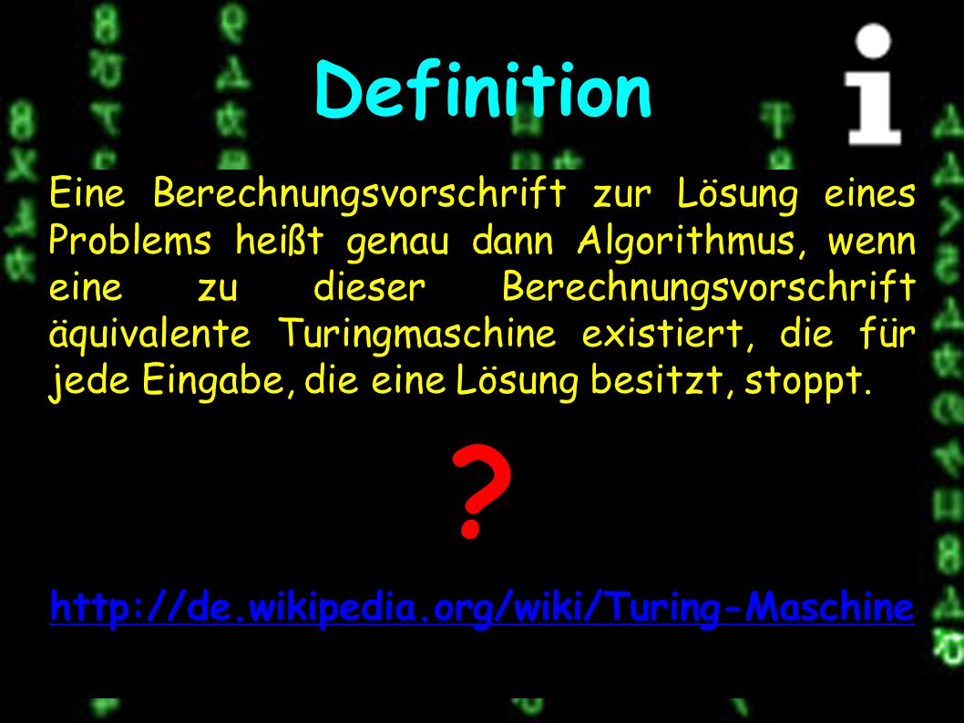 Eigenschaften Aus der Definition sind folgende Eigenschaften eines Algorithmus ableitbar: Das Verfahren muss in einem endlichen Text eindeutig beschreibbar sein (Finitheit).