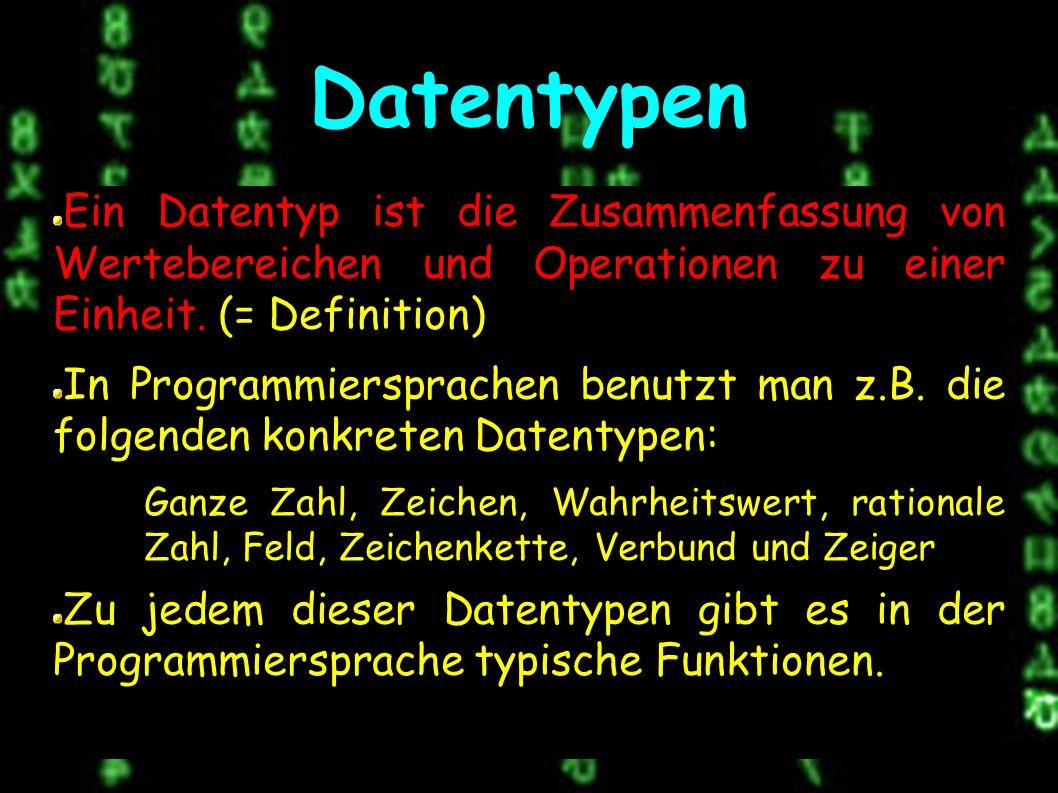 Datentypen Ein Datentyp ist die Zusammenfassung von Wertebereichen und Operationen zu einer Einheit.