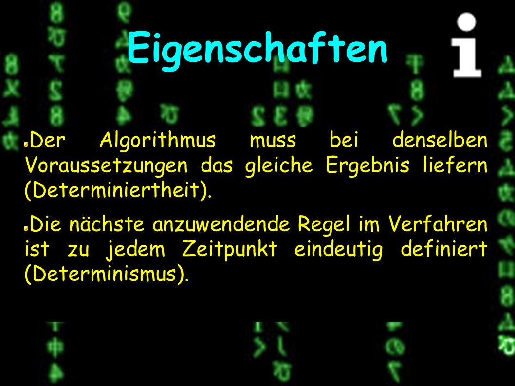 Eigenschaften Der Algorithmus muss bei denselben Voraussetzungen das gleiche Ergebnis liefern (Determiniertheit).
