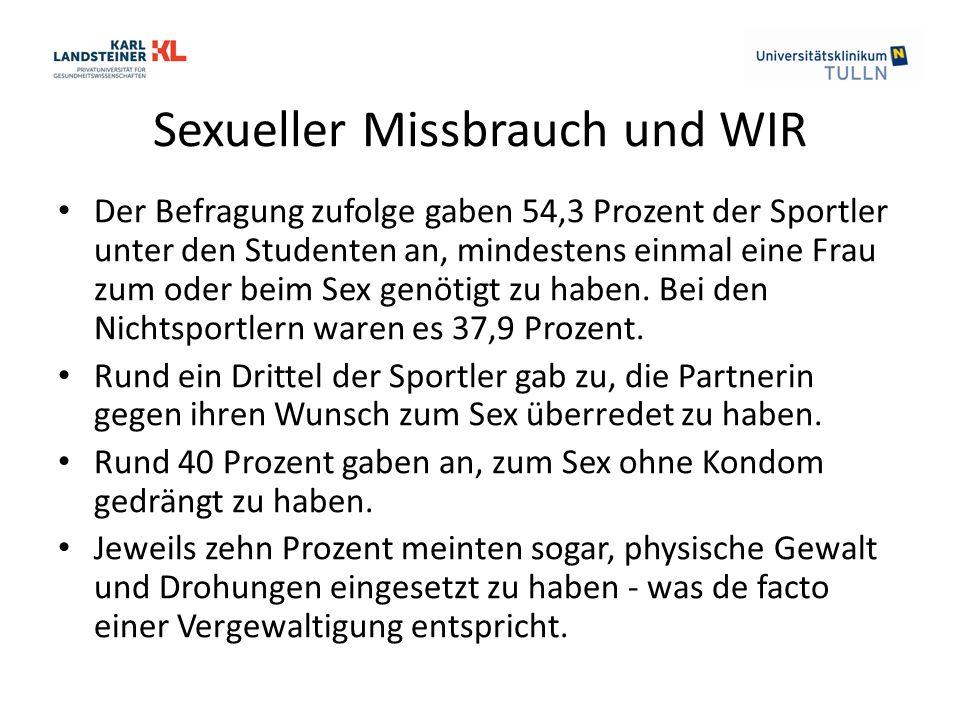 Sexueller Missbrauch und WIR Der Befragung zufolge gaben 54,3 Prozent der Sportler unter den Studenten an, mindestens einmal eine Frau zum oder beim Sex genötigt zu haben.