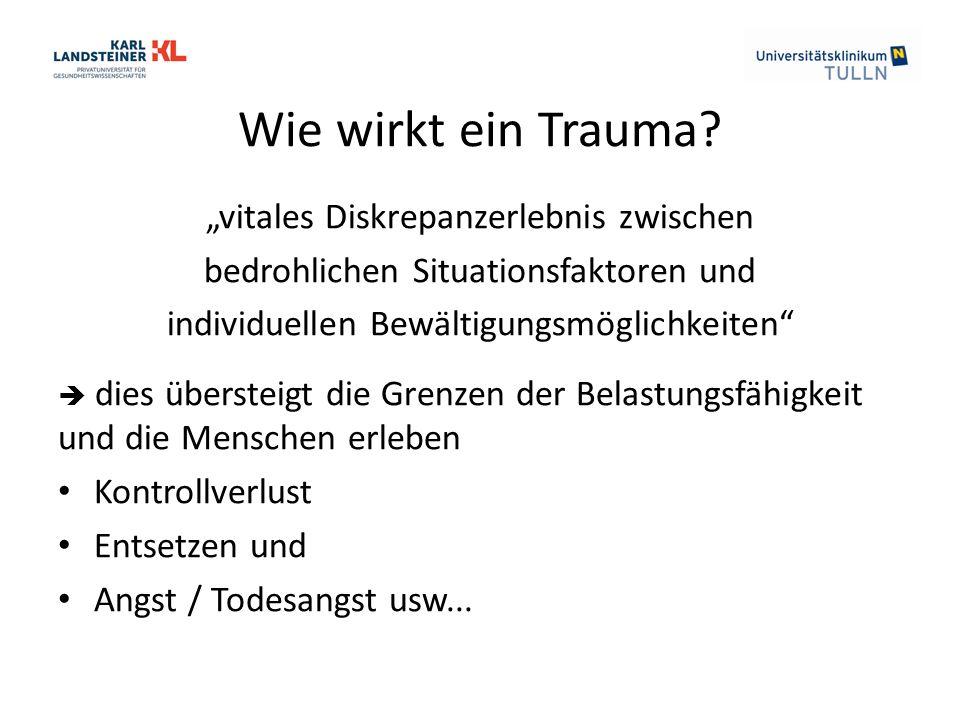 """Wie wirkt ein Trauma? """"vitales Diskrepanzerlebnis zwischen bedrohlichen Situationsfaktoren und individuellen Bewältigungsmöglichkeiten""""  dies überste"""