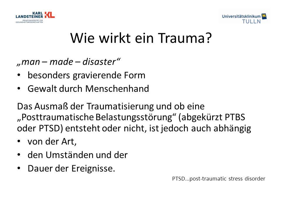 """Wie wirkt ein Trauma? """"man – made – disaster"""" besonders gravierende Form Gewalt durch Menschenhand Das Ausmaß der Traumatisierung und ob eine """"Posttra"""
