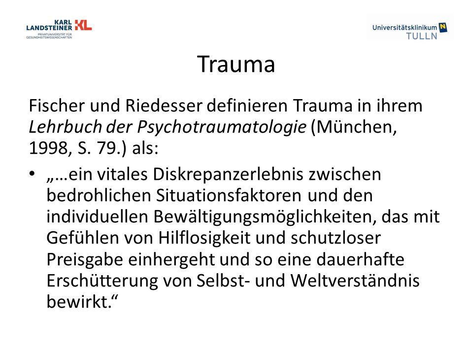 """Trauma Fischer und Riedesser definieren Trauma in ihrem Lehrbuch der Psychotraumatologie (München, 1998, S. 79.) als: """"…ein vitales Diskrepanzerlebnis"""
