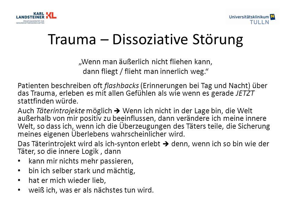 """Trauma – Dissoziative Störung """"Wenn man äußerlich nicht fliehen kann, dann fliegt / flieht man innerlich weg."""" Patienten beschreiben oft flashbacks (E"""