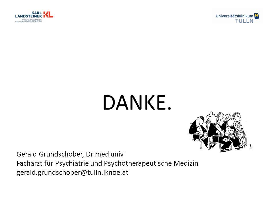 DANKE. Gerald Grundschober, Dr med univ Facharzt für Psychiatrie und Psychotherapeutische Medizin gerald.grundschober@tulln.lknoe.at