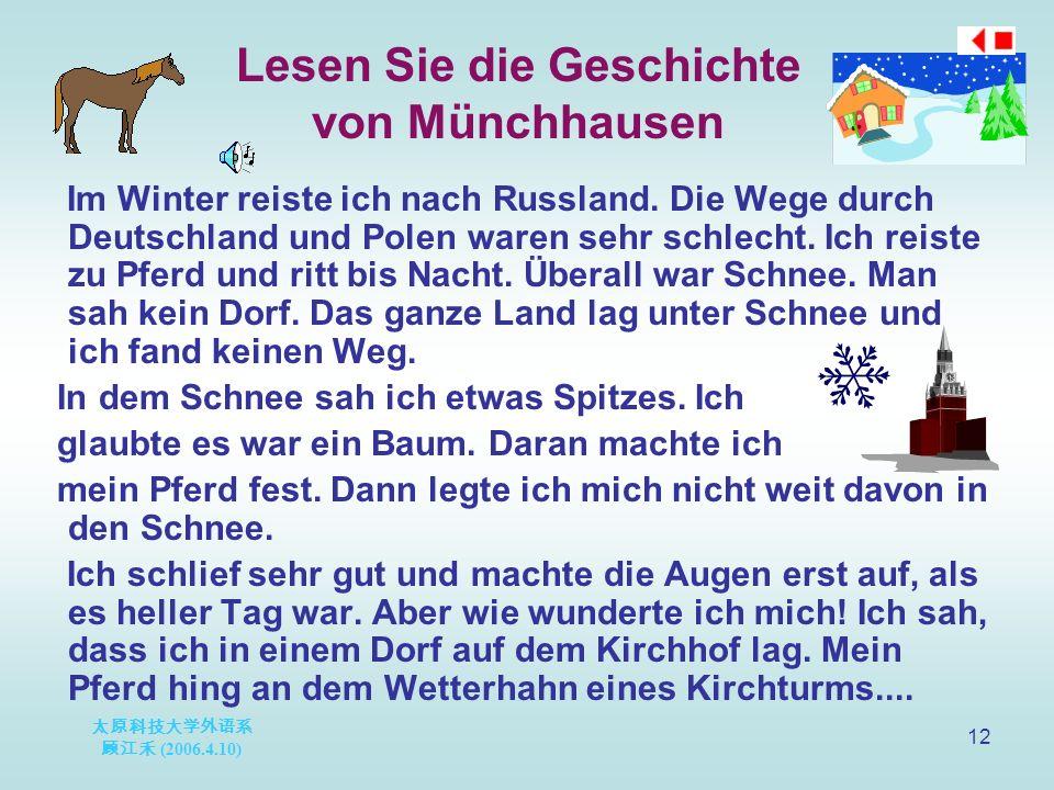 太原科技大学外语系 顾江禾 (2006.4.10) 12 Lesen Sie die Geschichte von Münchhausen Im Winter reiste ich nach Russland.
