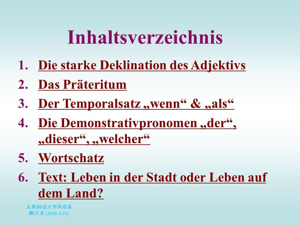 太原科技大学外语系 顾江禾 (2006.4.10) 24 ziehen (zog, gezogen s.) + Dir 活学活用 Die Familie Fischer ist nach München gezogen.