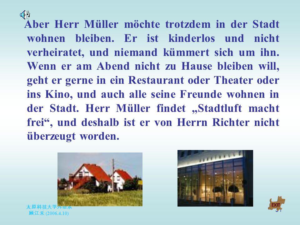太原科技大学外语系 顾江禾 (2006.4.10) 31 Aber Herr Müller möchte trotzdem in der Stadt wohnen bleiben.