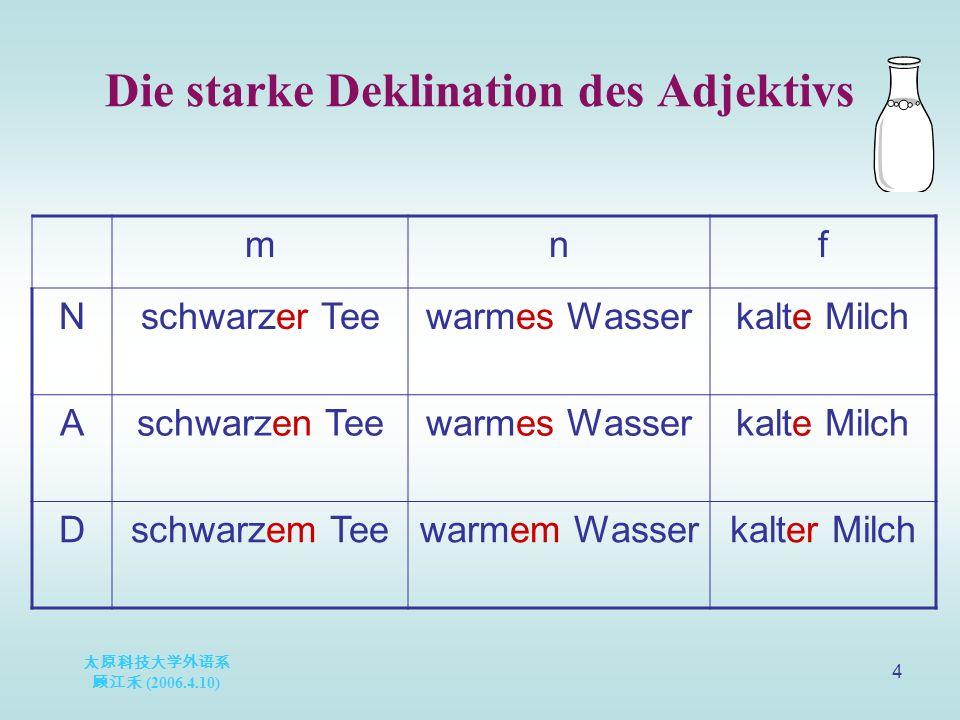 太原科技大学外语系 顾江禾 (2006.4.10) 5 Gebrauch des starken Adj.