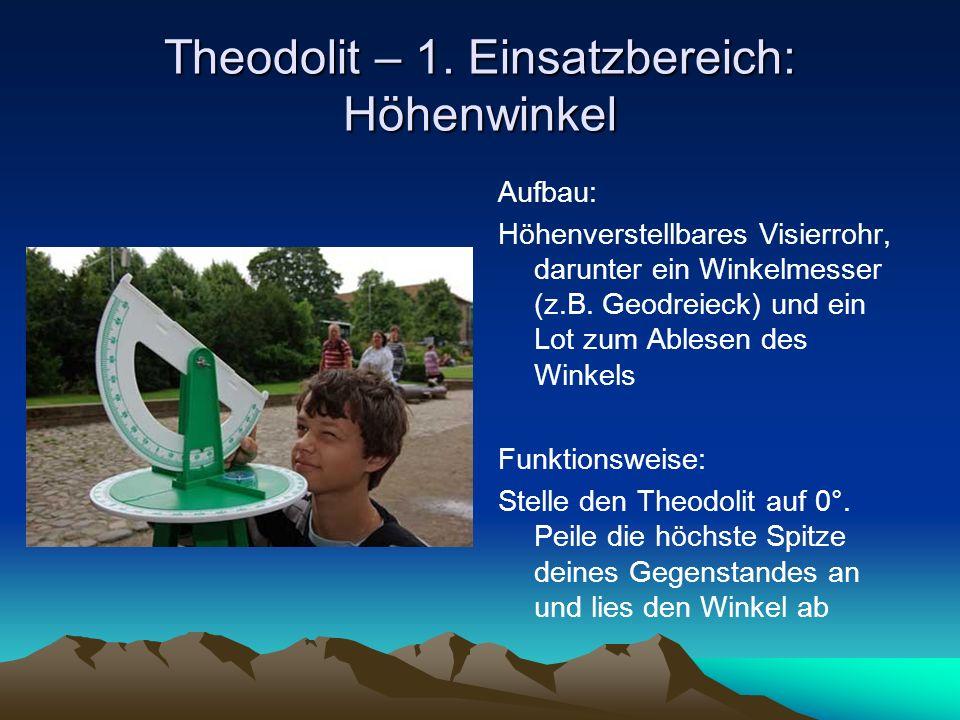 Theodolit – 1. Einsatzbereich: Höhenwinkel Aufbau: Höhenverstellbares Visierrohr, darunter ein Winkelmesser (z.B. Geodreieck) und ein Lot zum Ablesen