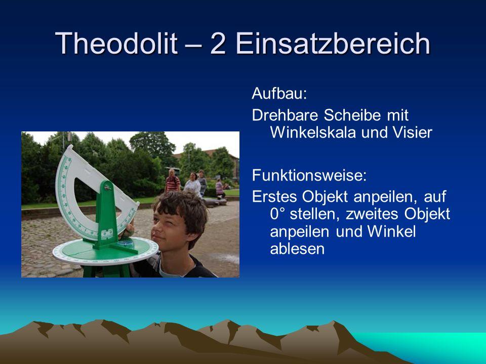 Theodolit – 2 Einsatzbereich Aufbau: Drehbare Scheibe mit Winkelskala und Visier Funktionsweise: Erstes Objekt anpeilen, auf 0° stellen, zweites Objekt anpeilen und Winkel ablesen