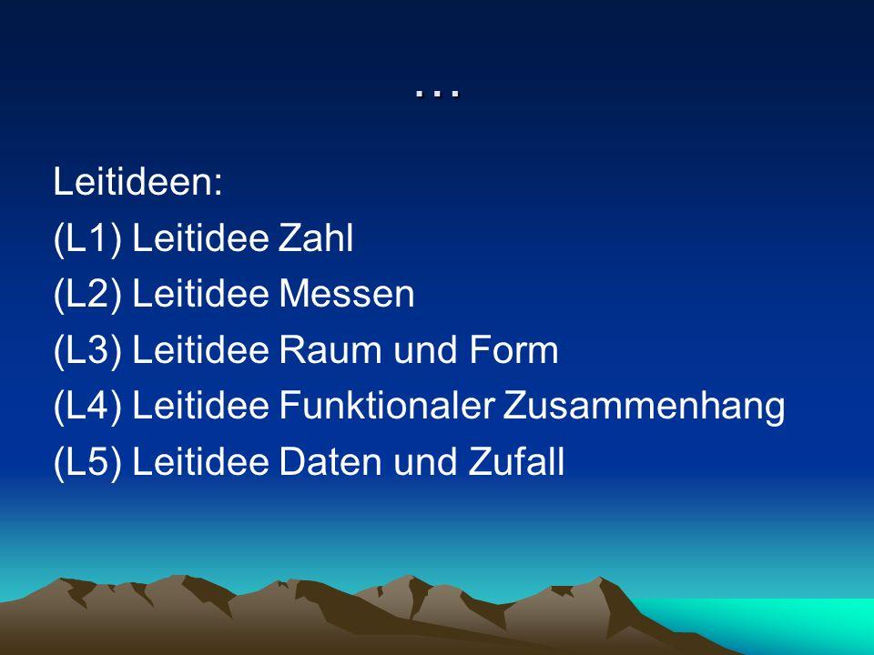 … Leitideen: (L1) Leitidee Zahl (L2) Leitidee Messen (L3) Leitidee Raum und Form (L4) Leitidee Funktionaler Zusammenhang (L5) Leitidee Daten und Zufal