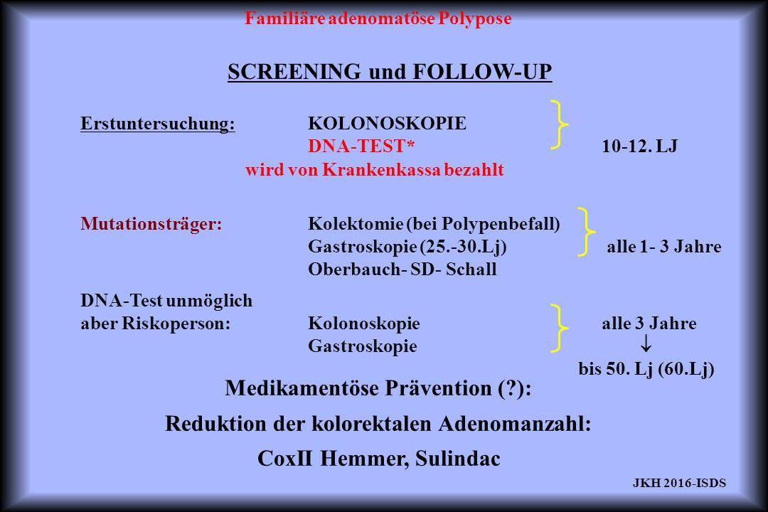 Familiäre adenomatöse Polypose SCREENING und FOLLOW-UP Erstuntersuchung:KOLONOSKOPIE DNA-TEST* 10-12.