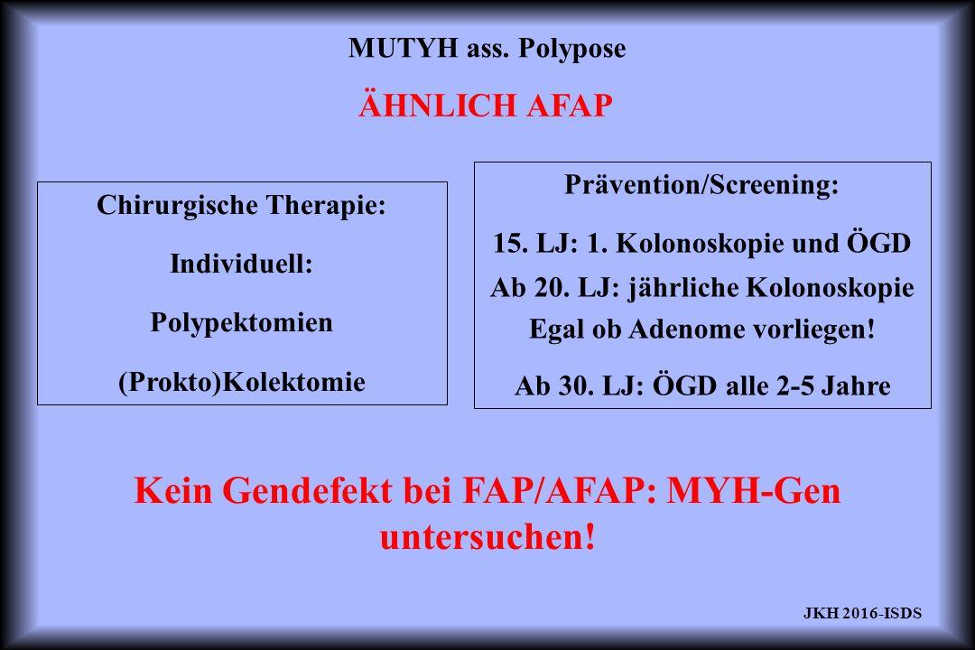 Kein Gendefekt bei FAP/AFAP: MYH-Gen untersuchen! ÄHNLICH AFAP MUTYH ass. Polypose Chirurgische Therapie: Individuell: Polypektomien (Prokto)Kolektomi
