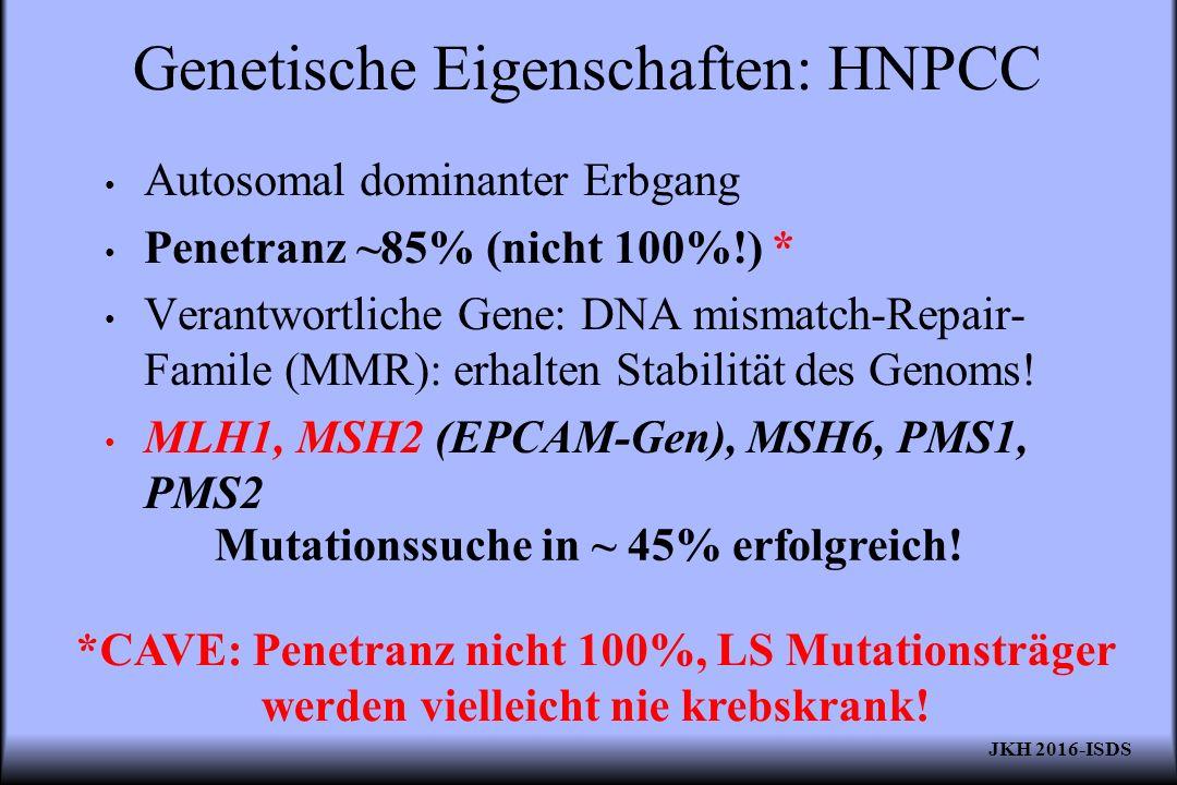 Genetische Eigenschaften: HNPCC Autosomal dominanter Erbgang Penetranz ~85% (nicht 100%!) * Verantwortliche Gene: DNA mismatch-Repair- Famile (MMR): e