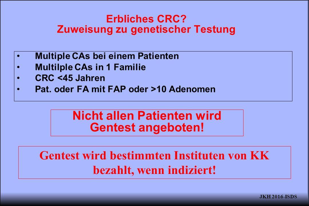 Erbliches CRC? Zuweisung zu genetischer Testung Multiple CAs bei einem Patienten Multilple CAs in 1 Familie CRC <45 Jahren Pat. oder FA mit FAP oder >
