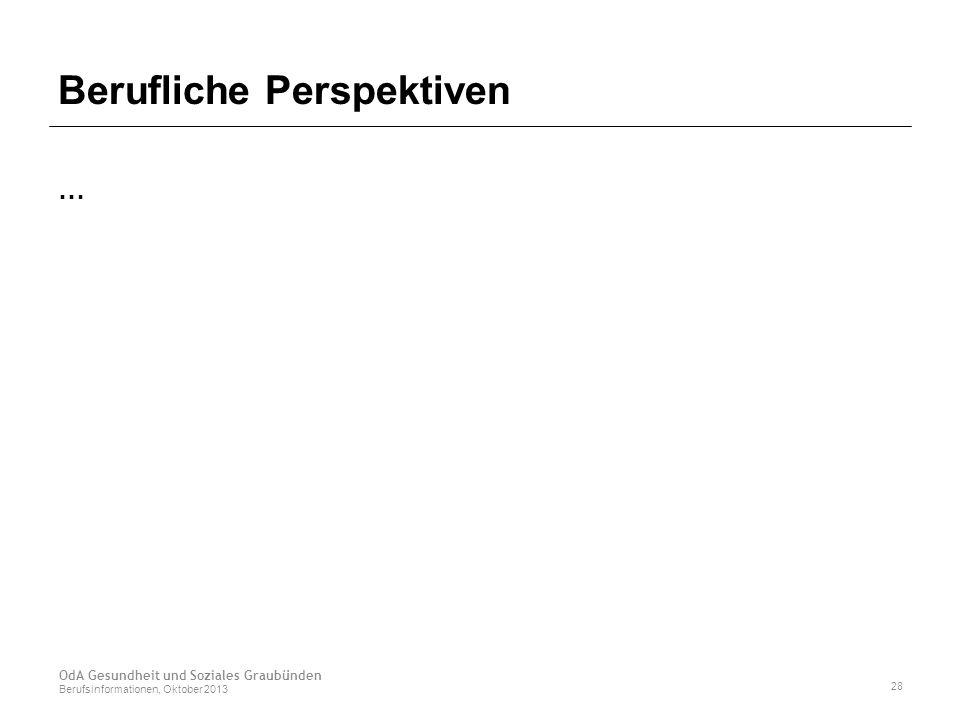 Berufliche Perspektiven … OdA Gesundheit und Soziales Graubünden Berufsinformationen, Oktober 2013 28