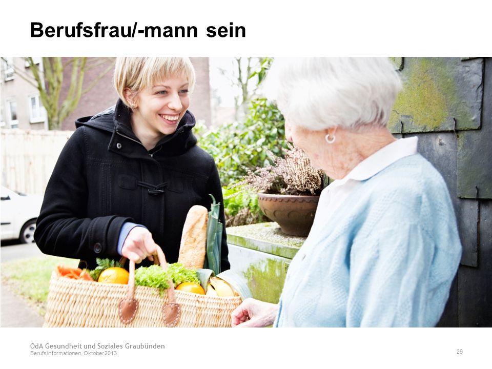 Berufsfrau/-mann sein OdA Gesundheit und Soziales Graubünden Berufsinformationen, Oktober 2013 29