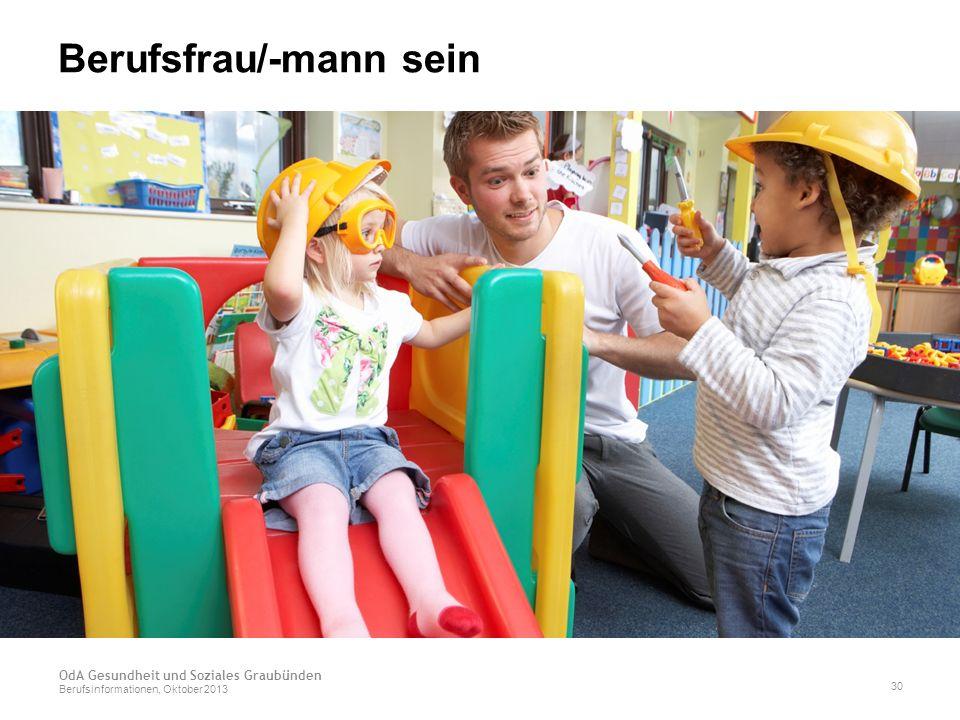 Berufsfrau/-mann sein OdA Gesundheit und Soziales Graubünden Berufsinformationen, Oktober 2013 30