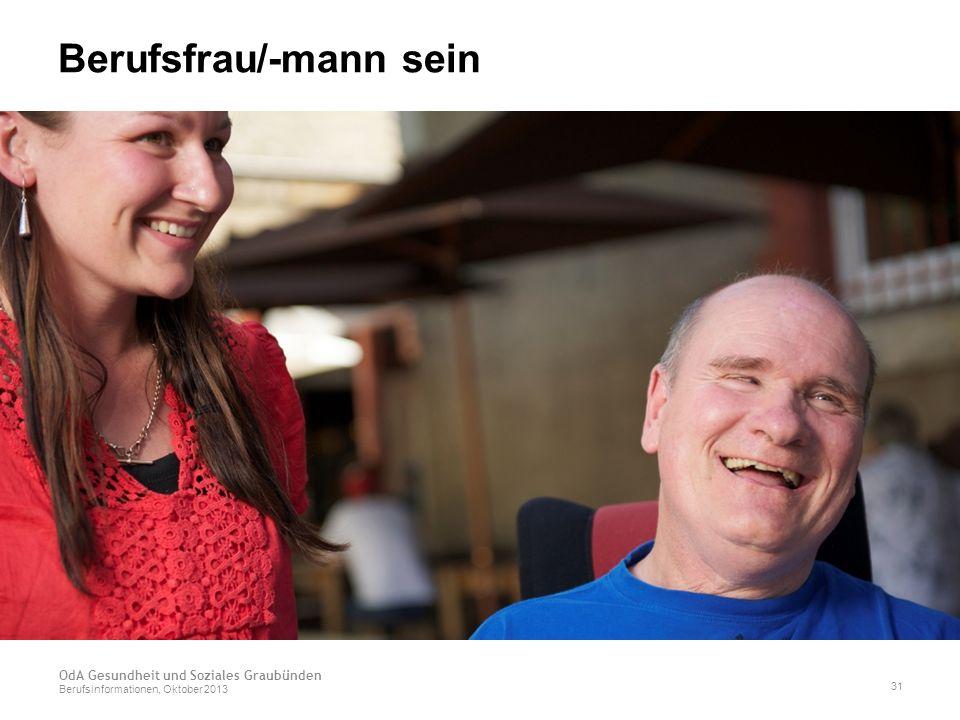Berufsfrau/-mann sein OdA Gesundheit und Soziales Graubünden Berufsinformationen, Oktober 2013 31