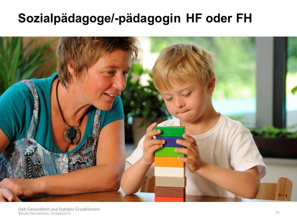 Sozialpädagoge/-pädagogin HF oder FH OdA Gesundheit und Soziales Graubünden Berufsinformationen, Oktober 2013 34