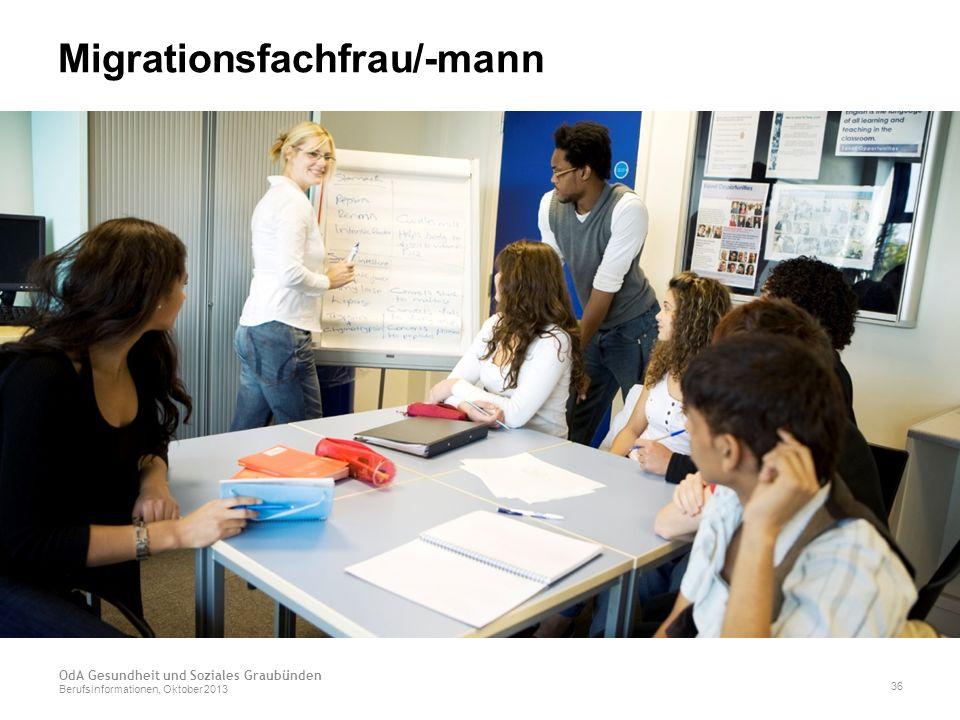 Migrationsfachfrau/-mann OdA Gesundheit und Soziales Graubünden Berufsinformationen, Oktober 2013 36