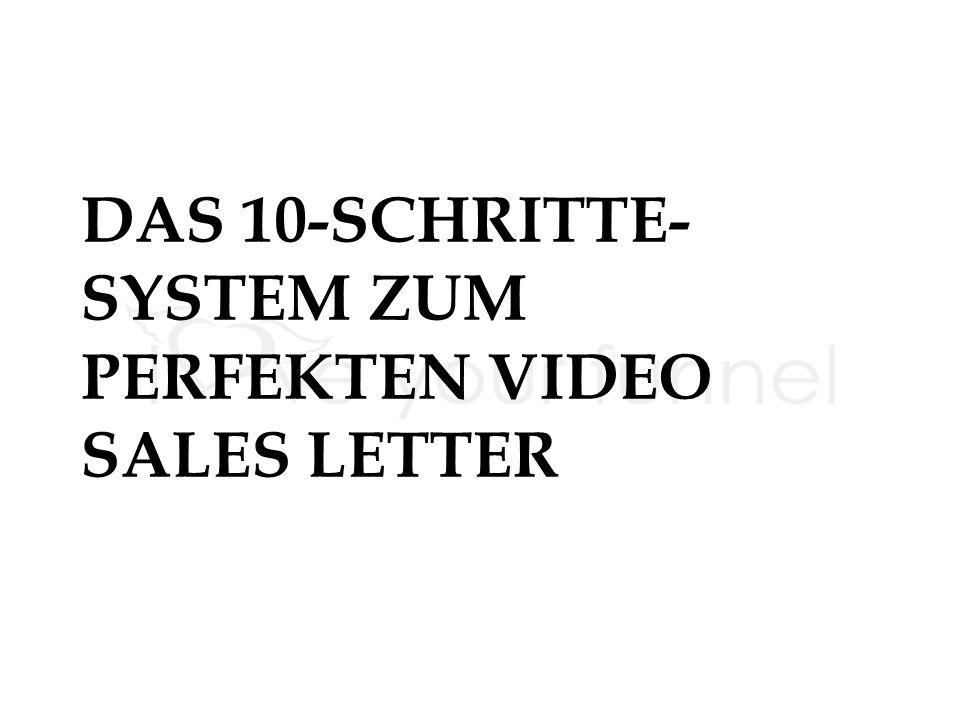 DAS 10-SCHRITTE- SYSTEM ZUM PERFEKTEN VIDEO SALES LETTER