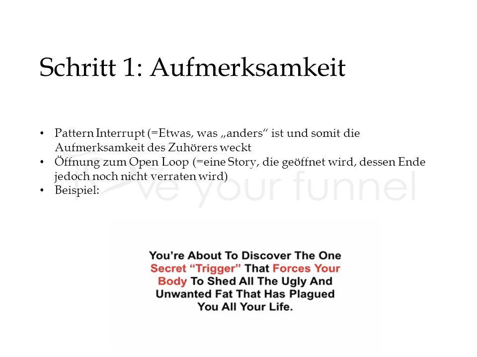 """Schritt 1: Aufmerksamkeit Pattern Interrupt (=Etwas, was """"anders ist und somit die Aufmerksamkeit des Zuhörers weckt Öffnung zum Open Loop (=eine Story, die geöffnet wird, dessen Ende jedoch noch nicht verraten wird) Beispiel:"""