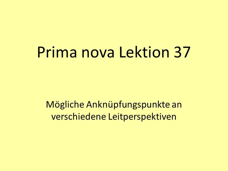 Prima nova Lektion 37 Mögliche Anknüpfungspunkte an verschiedene Leitperspektiven