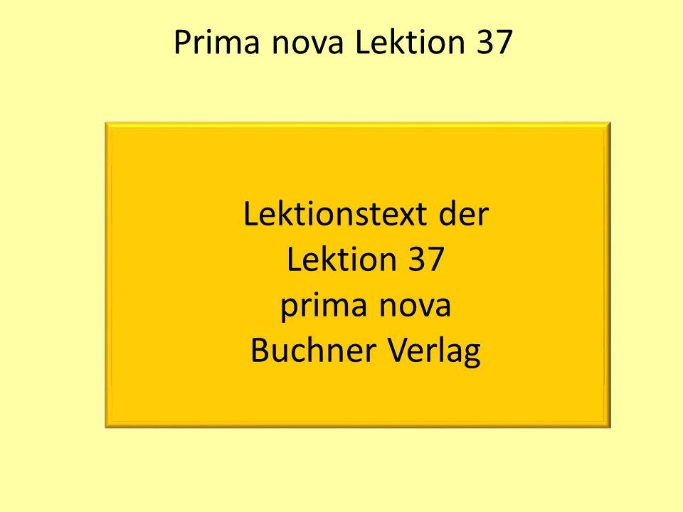 Prima nova Lektion 37 Lektionstext der Lektion 37 prima nova Buchner Verlag