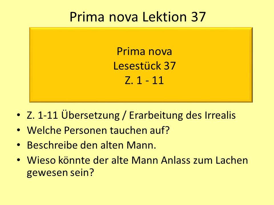 Prima nova Lektion 37 Z. 1-11 Übersetzung / Erarbeitung des Irrealis Welche Personen tauchen auf.