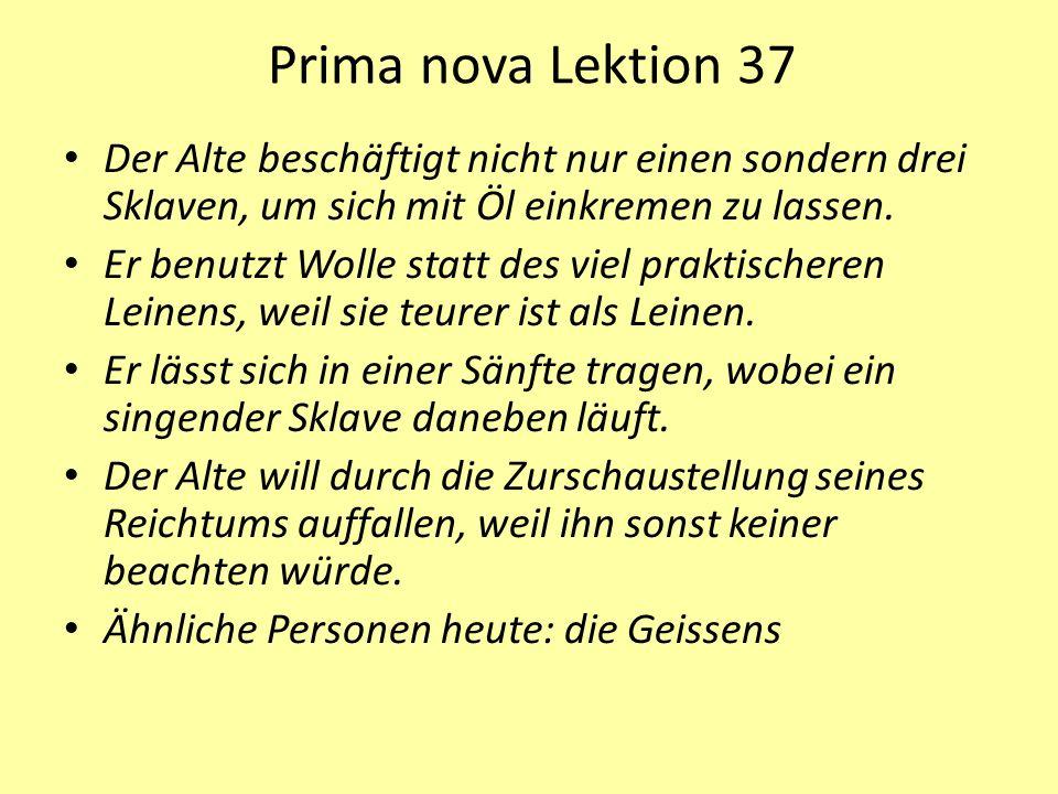 Prima nova Lektion 37 Der Alte beschäftigt nicht nur einen sondern drei Sklaven, um sich mit Öl einkremen zu lassen.