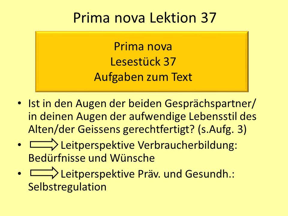 Prima nova Lektion 37 Ist in den Augen der beiden Gesprächspartner/ in deinen Augen der aufwendige Lebensstil des Alten/der Geissens gerechtfertigt.