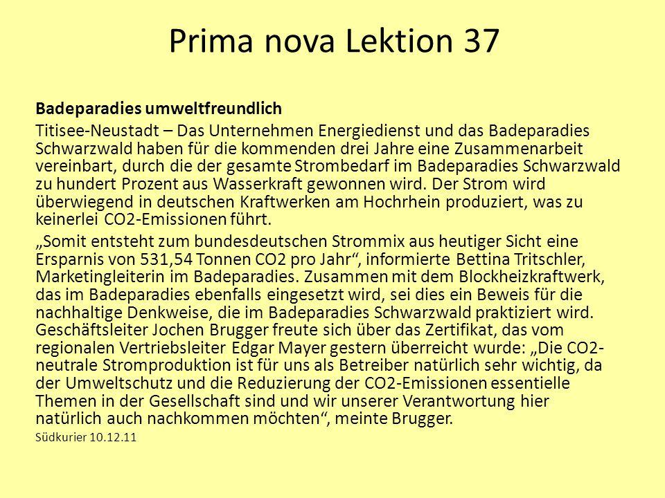 Prima nova Lektion 37 Badeparadies umweltfreundlich Titisee-Neustadt – Das Unternehmen Energiedienst und das Badeparadies Schwarzwald haben für die kommenden drei Jahre eine Zusammenarbeit vereinbart, durch die der gesamte Strombedarf im Badeparadies Schwarzwald zu hundert Prozent aus Wasserkraft gewonnen wird.